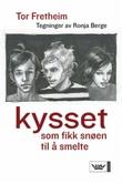 """""""Kysset som fikk snøen til å smelte"""" av Tor Fretheim"""