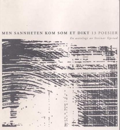 """""""Men sannheten kom som et dikt - 13 poesier"""" av Steinar Opstad"""