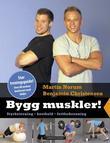 """""""Bygg muskler! - styrketrening, kosthold, fettforbrenning"""" av Martin Norum"""
