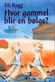 """""""Hvor gammel blir en bølge?"""" av Eli Rygg"""