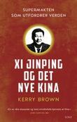 """""""Xi Jinping og det nye Kina - supermakten som utfordrer verden"""" av Kerry Brown"""