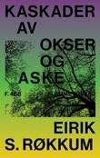 """""""Kaskader av okser og aske - langdikt (I-XXII)"""" av Eirik S. Røkkum"""