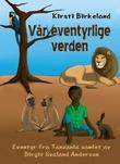 """""""Vår eventyrlige verden - eventyr fra Tanzania"""" av Kirsti Birkeland"""