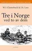 """""""Tre i Norge - ved to av dem"""" av W. J. Clutterbuck"""