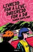 """""""Livredd for å leve, dødsredd for å dø - roman"""" av Bjørn Sortland"""