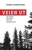 """""""Veien ut - en mann, en skog, ett år, ingen plan"""" av Bjørn Gabrielsen"""