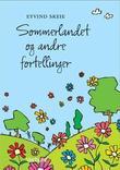 """""""Sommerlandet og andre fortellinger"""" av Eyvind Skeie"""