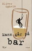 """""""Mann går på bar - roman"""" av Oliver Opheim"""