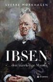 """""""Ibsen - """"... den mærkelige Mand"""""""" av Sverre Mørkhagen"""