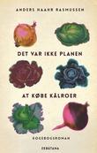 """Det var ikke planen at købe kålroer - Kogebogsroman"" av Anders Haahr Rasmussen"
