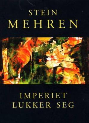 """Imperiet lukker seg - dikt 2004"" av Stein Mehren"