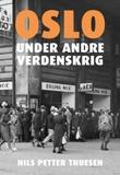 """""""Oslo under andre verdenskrig"""" av Nils Petter Thuesen"""