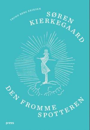 """""""Søren Kierkegaard - den fromme spotteren"""" av Trond Berg Eriksen"""