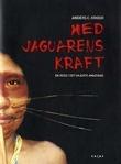 """""""Med jaguarens kraft - en reise i det ukjente Amazonas"""" av Anders C. Krogh"""