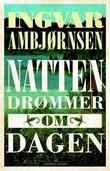 """""""Natten drømmer om dagen - roman"""" av Ingvar Ambjørnsen"""