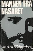 """""""Mannen fra Nasaret"""" av Aril Edvardsen"""