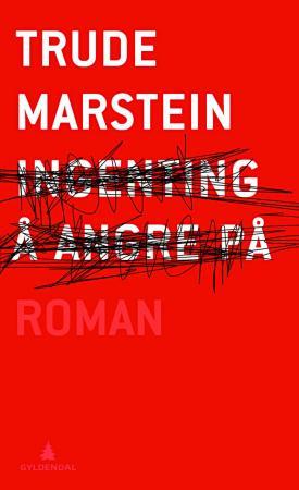 """""""Ingenting å angre på - roman"""" av Trude Marstein"""