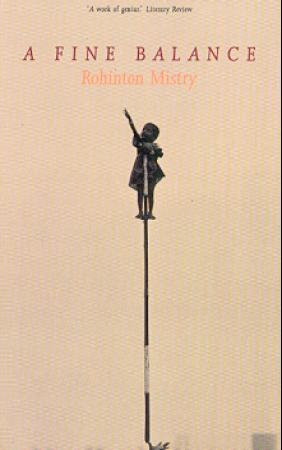 rohinton mistrys a fine balance an End, it's all a question of balance (afb, 231) it started in such a long journey  and continued in a fine balance as a social humanist, rohinton mistry is.