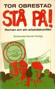 """Stå på! - roman om ein arbeidskonflikt"" av Tor Obrestad"