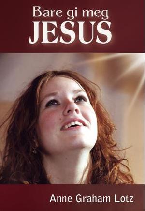 """""""Bare gi meg Jesus"""" av Anne Graham Lotz"""