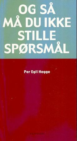 """""""Og så må du ikke stille spørsmål"""" av Per Egil Hegge"""