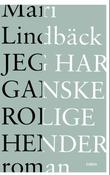 """""""Jeg har ganske rolige hender - roman"""" av Mari Lindbäck"""