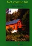 """""""Det grønne liv om kjøp og rehabilitering av gamle hus, sjølberging i egen hage og hvordan du kan leve godt uten høy inntekt"""" av Stein Jarving"""