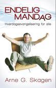 """""""Endelig mandag - hverdagsevangelisering for alle"""" av Arne G. Skagen"""