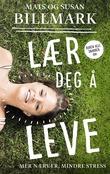"""""""Lær deg å leve - mer nærvær, mindre stress"""" av Mats Billmark"""