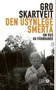 """""""Den usynlege smerta om rus og pårørande"""" av Gro Skartveit"""
