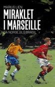 """""""Miraklet i Marseille - da Norge slo Brasil"""" av Marius Lien"""
