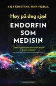"""""""Høy på deg sjæl - endorfin som medisin"""" av Aili Hannisdal"""