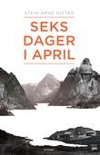 """""""Seks dager i april - et historisk drama om kjærlighet, liv og død i slaget om Narvik 9.-14. april 1940"""" av Stein Arne Nistad"""
