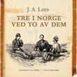 """""""Tre i Norge - ved to av dem"""" av J.A. Lees"""