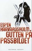 """""""Gutten på passbildet - roman"""" av Espen Haavardsholm"""