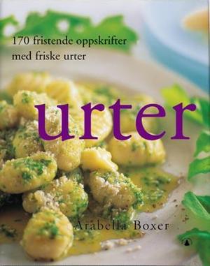 """""""Urter - 170 fristende oppskrifter med friske urter"""" av Arabella Boxer"""