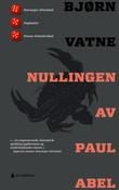 """""""Nullingen av Paul Abel"""" av Bjørn Vatne"""