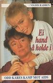 """""""Ei hand å holde i - Odd Kåres kamp mot AIDS"""" av Vigdis Rabben"""