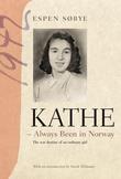 """""""Kathe - always been in Norway - the war destiny of an ordinary girl"""" av Espen Søbye"""