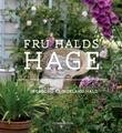 """""""Fru Halds hage - en litt annerledes hagebok fra en helt vanlig hage"""" av Ingeborg Kringeland Hald"""