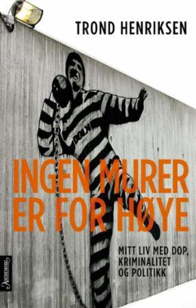 """""""Ingen murer er for høye"""" av Trond Henriksen"""