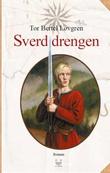 """""""Sverddrengen - første bind i trilogien om Tord"""" av Tor Bertel Løvgren"""