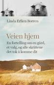 """""""Veien hjem en fortelling om en gård, et valg, og alle skrittene det tok å komme dit"""" av Linda Erlien Borren"""