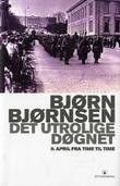 """""""Det utrolige døgnet - 9. april fra time til time"""" av Bjørn Bjørnsen"""