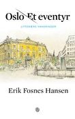 """""""Oslo - et eventyr - litterære vandringer"""" av Erik Fosnes Hansen"""