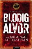 """""""Blodig alvor - om kriminallitteraturen"""" av Hans H. Skei"""