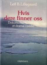 """""""Hvis dere finner oss - dokumentarroman om et drama i isødet"""" av Leif Bryde Lillegaard"""