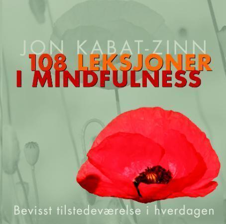 """""""108 leksjoner i mindfulness - bevisst tilstedeværelse i hverdagen"""" av Jon Kabat-Zinn"""