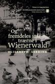 """""""Og fremdeles står trærne i Wienerwald"""" av Elisabeth Åsbrink"""
