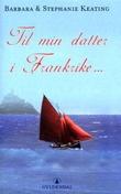 """""""Til min datter i Frankrike"""" av Barbara Keating"""